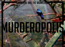 Sparrow & The Workshop - New Album: Murderopolis & Video